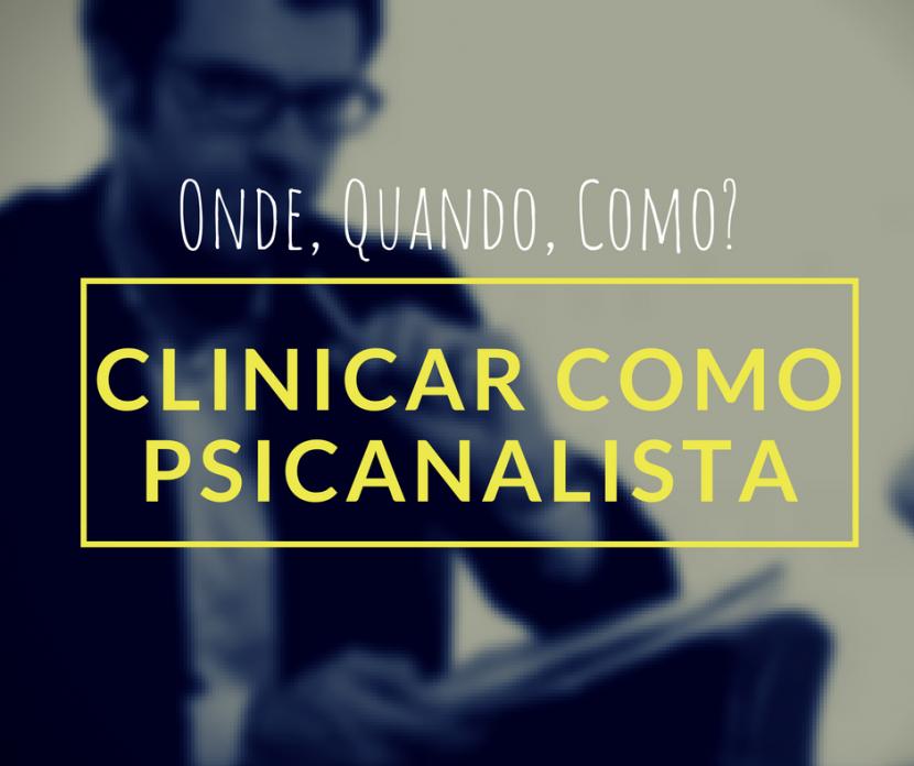 clinicar-psicanalista-como-onde-quando