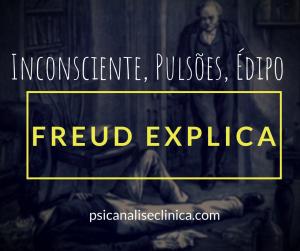 freud explica significado inconsciente édipo psicanálise