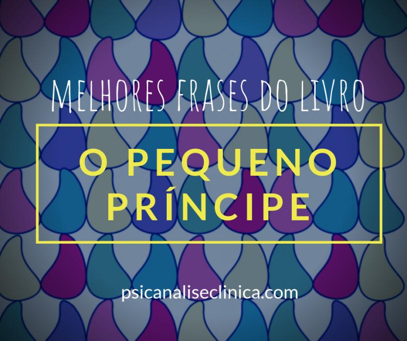 Pequeno Príncipe 20 Melhores Frases Comentadas Psicanálise Clínica
