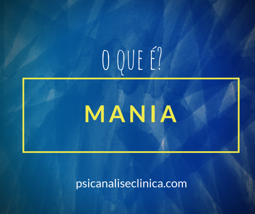 mania o que é? mania significado para psicanálise
