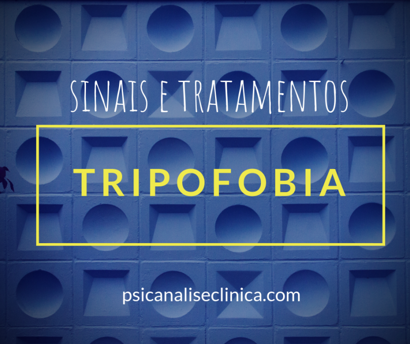 tripofobia significado tratamento psicanálise
