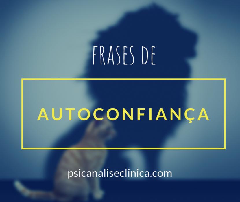 12 Frases De Autoconfiança Comentadas Psicanálise Clínica