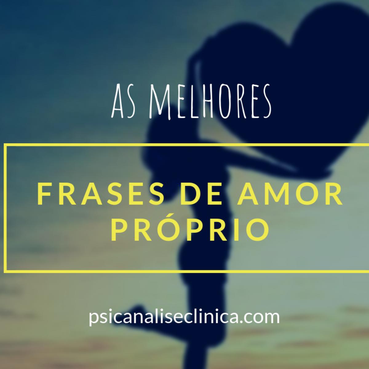 12 Melhores Frases De Amor Próprio Psicanálise Clínica