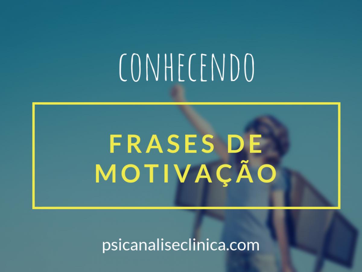 15 Frases De Motivação Para Mentes Exigentes Psicanálise