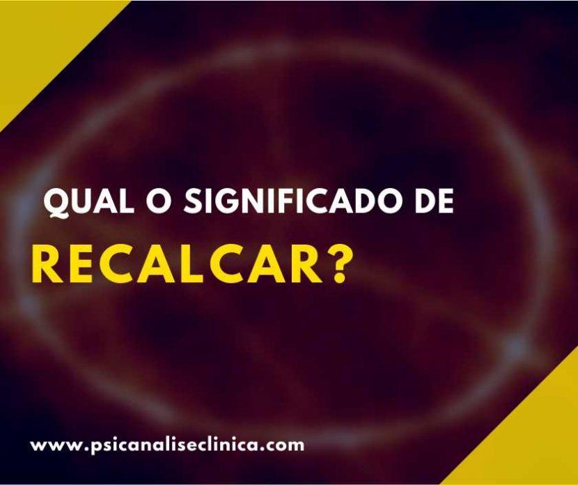 recalcar