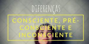 consciente inconsciente pré consciente