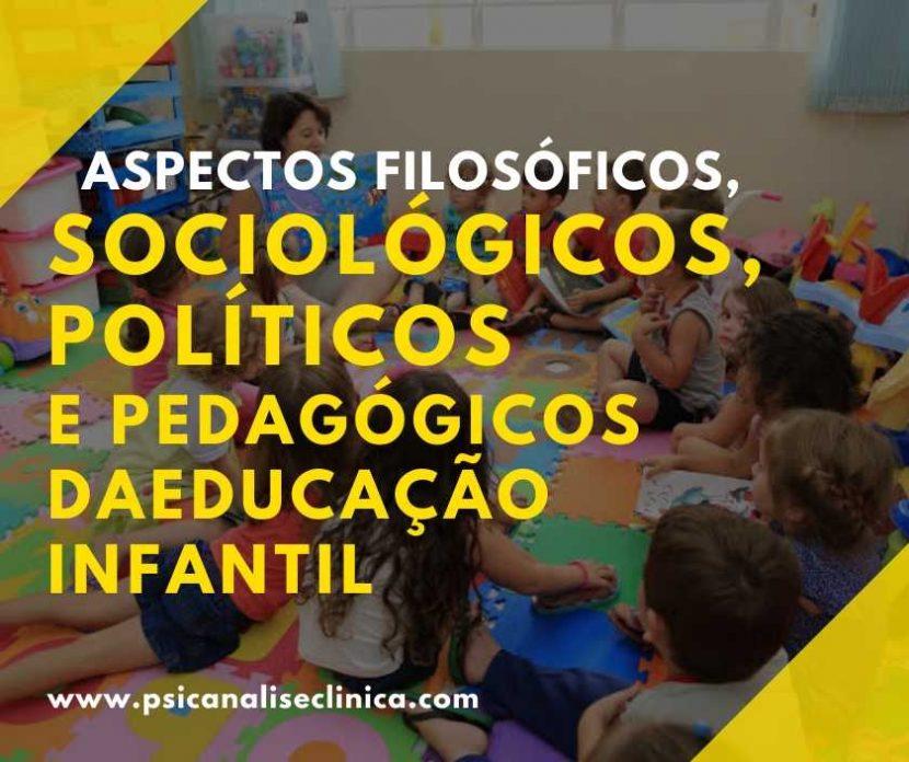 Aspectos filosóficos, sociológicos, políticos e pedagógicos da educação infantil
