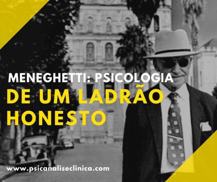 Meneghetti: psicologia de um ladrão honesto